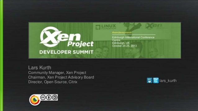 Lars Kurth Community Manager, Xen Project Chairman, Xen Project Advisory Board Director, Open Source, Citrix  lars_kurth