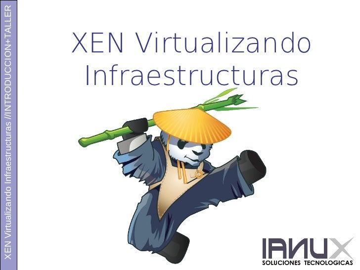 Xen virtualizando infraestrcturas  - Oscar Gonzalez