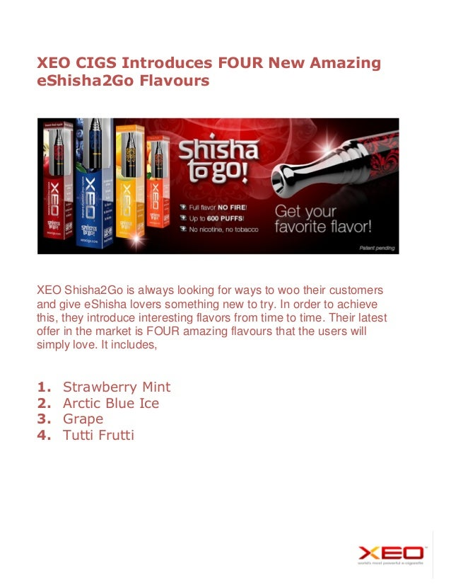 XEO CIGS Introduces FOUR New Amazing eShisha2Go Flavours  XEO Shisha2Go is always looking for ways to woo their customers ...