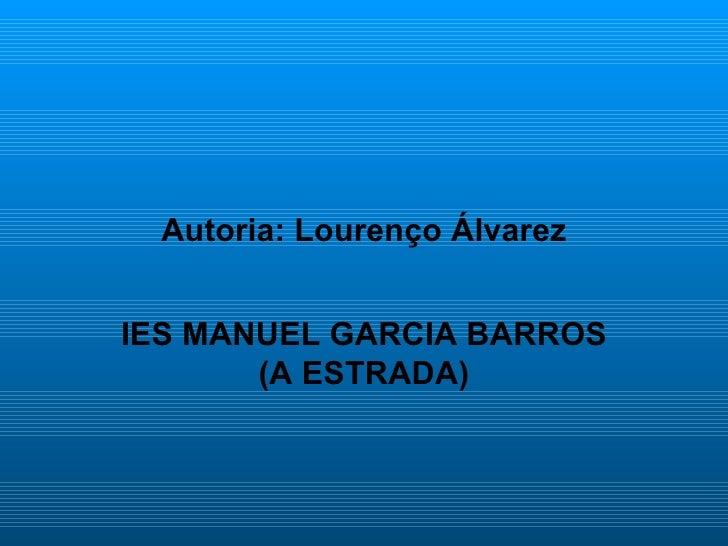 Autoria: Lourenço Álvarez IES MANUEL GARCIA BARROS (A ESTRADA)