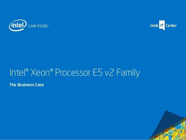 Intel® Xeon® Processor E5 v2 Family The Business Case