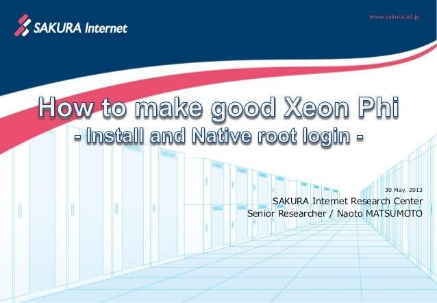 30 May, 2013SAKURA Internet Research CenterSenior Researcher / Naoto MATSUMOTO