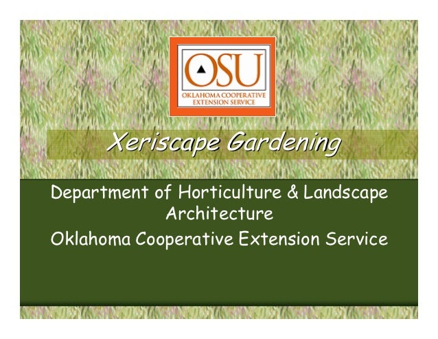 Xeriscape GardeningDepartment of Horticulture & Landscape            ArchitectureOklahoma Cooperative Extension Service
