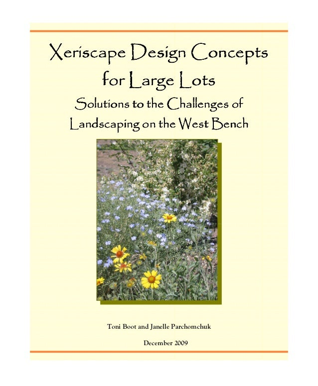 Xeriscape Design Concepts for Large Lots Solutions to the Challenges of Landscaping On the West Bench