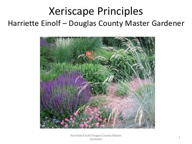 Xeriscape PrinciplesHarriette Einolf – Douglas County Master Gardener                 Harriette Einolf-Douglas County Mast...