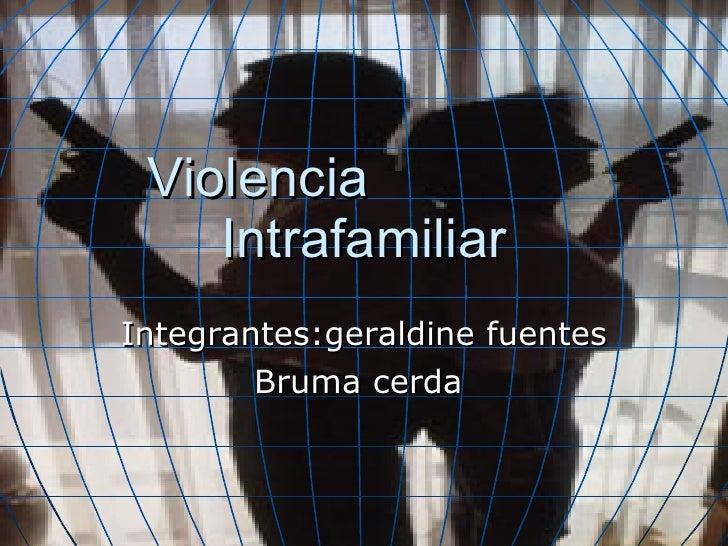 Violencia  Intrafamiliar Integrantes:geraldine fuentes Bruma cerda