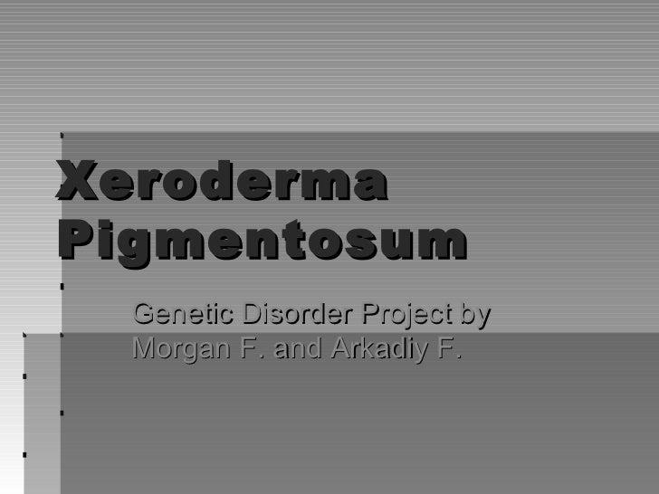 Xeroderma Pigmentosum Genetic Disorder Project by Morgan F. and Arkadiy F.