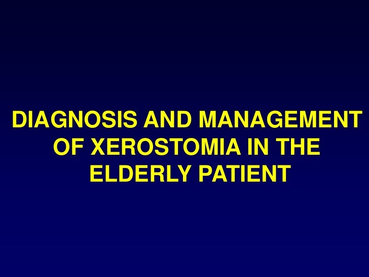 DIAGNOSIS AND MANAGEMENT<br />OF XEROSTOMIA IN THE<br /> ELDERLY PATIENT<br />