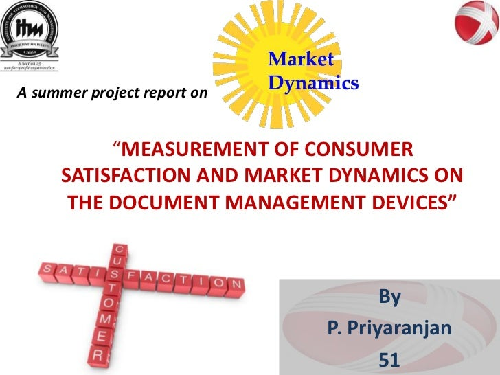 "A summer project report on          ""MEASUREMENT OF CONSUMER     SATISFACTION AND MARKET DYNAMICS ON      THE DOCUMENT MAN..."