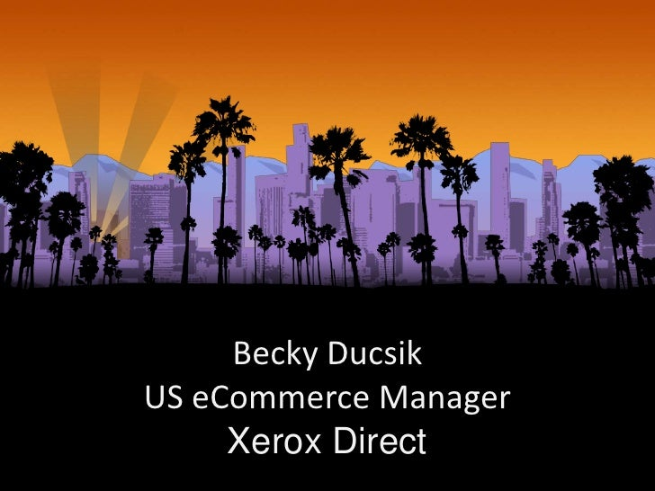 Becky DucsikUS eCommerce Manager           `     Xerox Direct