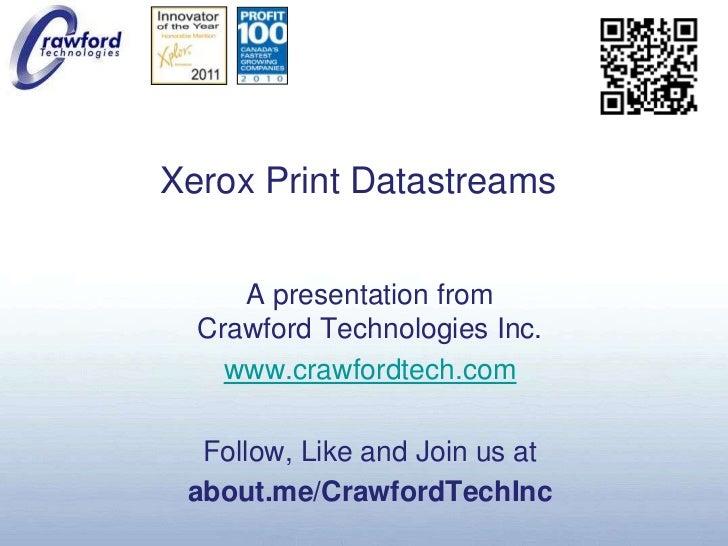 Xerox Print Datastreams<br />A presentation fromCrawford Technologies Inc.<br />www.crawfordtech.com<br />Follow, Like and...