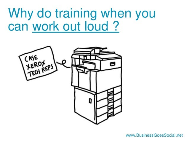 Why do training when you  can work out loud ?  www.BusinessGoesSocial.net