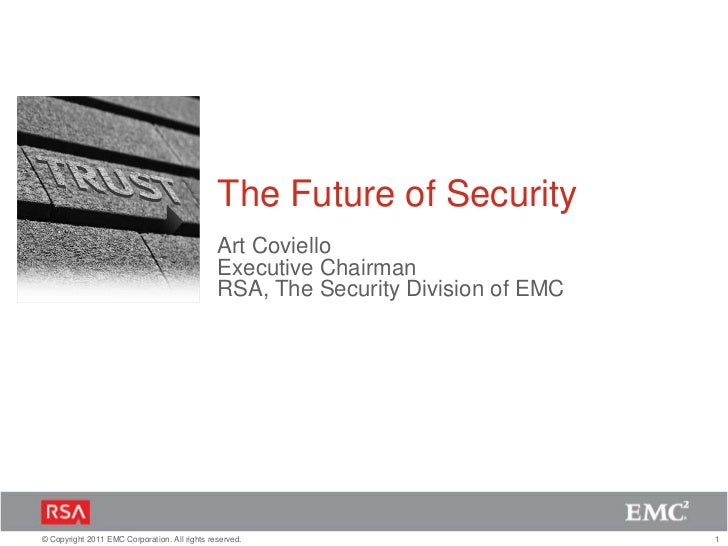 The Future of Security<br />Art CovielloExecutive Chairman<br />RSA, The Security Division of EMC<br />