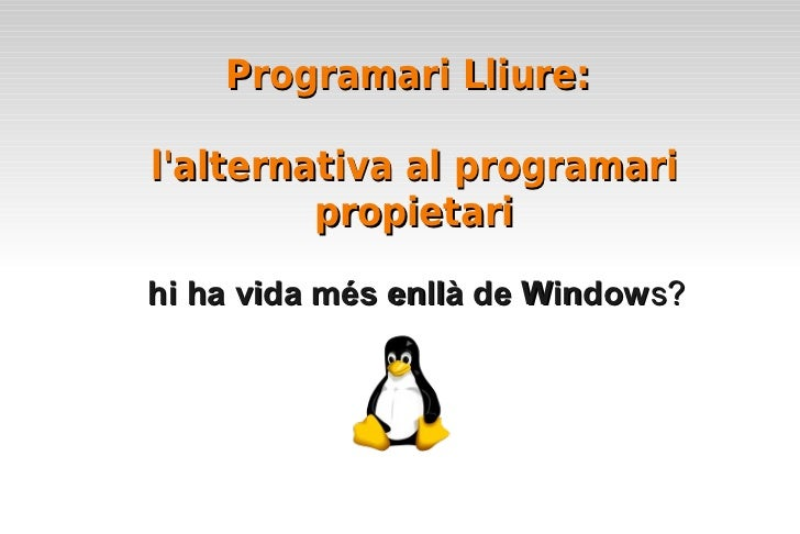 Programari Lliure:lalternativa al programari         propietarihi ha vida més enllà de Windows?