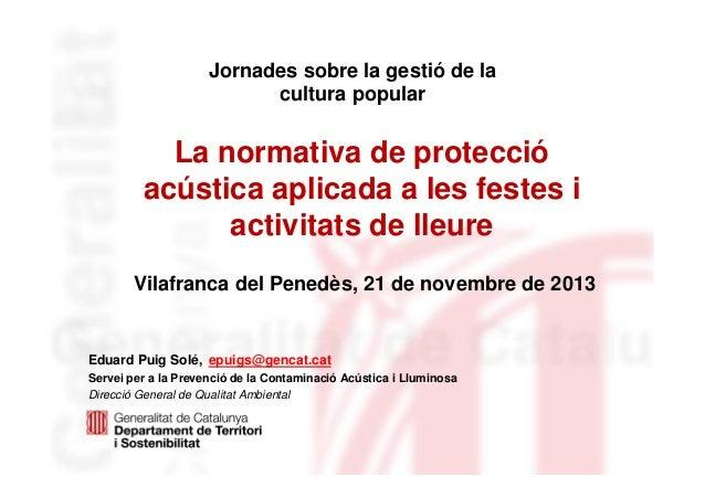 Jornades sobre la gestió de la cultura popular  La normativa de protecció acústica aplicada a les festes i activitats de l...