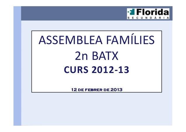 ASSEMBLEA FAMÍLIES     2n BATX   CURS 2012-13     12 de febrer de 2013