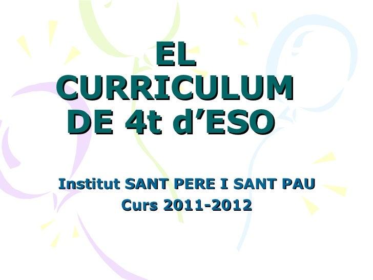 EL CURRICULUM DE 4t d'ESO   Institut SANT PERE I SANT PAU Curs 2011-2012