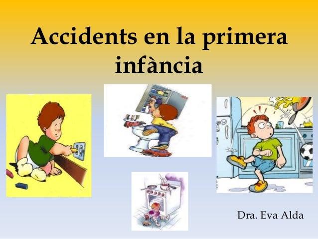 Accidents en la primera infància Dra. Eva Alda