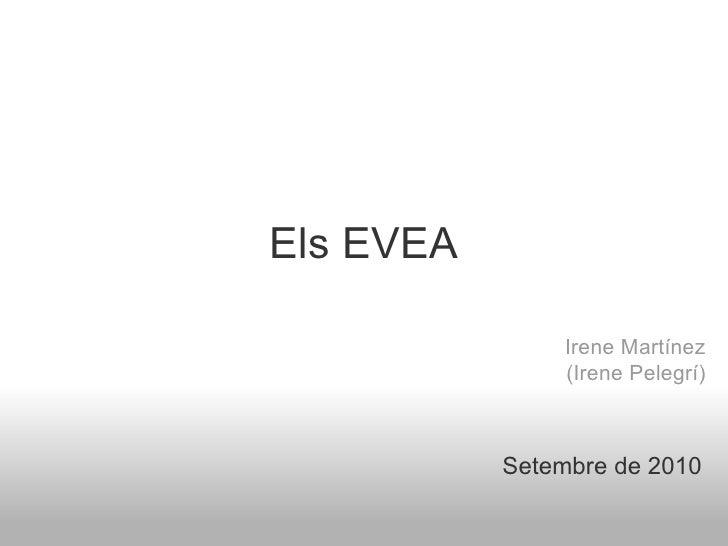 Els EVEA                Irene Martínez                (Irene Pelegrí)           Setembre de 2010