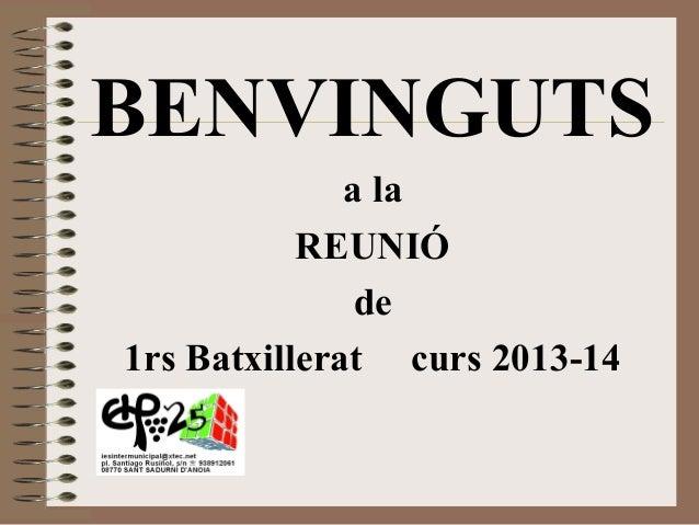 BENVINGUTS a la REUNIÓ de 1rs Batxillerat curs 2013-14