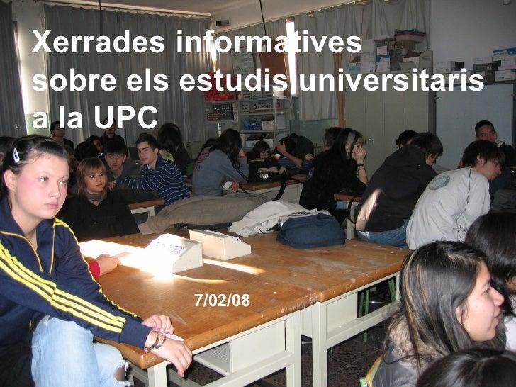 Xerrades informatives sobre els estudis universitaris a la UPC  7/02/08