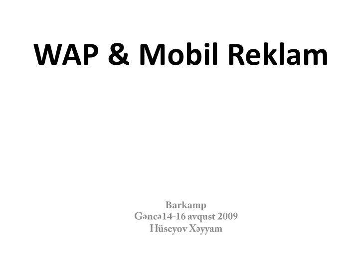 WAP & Mobil Reklam<br />Barkamp<br />Gəncə14-16 avqust 2009<br />Hüseyov Xəyyam<br />