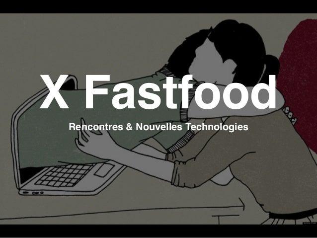 X FastfoodRencontres & Nouvelles Technologies