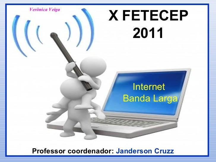 Verônica Veiga                     X FETECEP                        2011                           Internet               ...