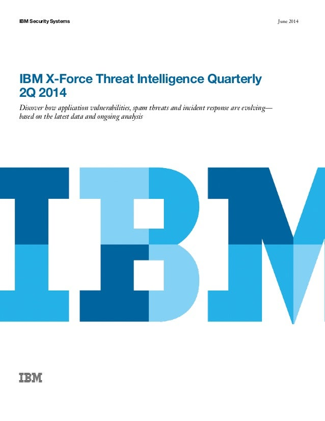 June 2014IBM Security Systems IBM X-Force Threat Intelligence Quarterly 2Q 2014 Discover how application vulnerabilities, ...