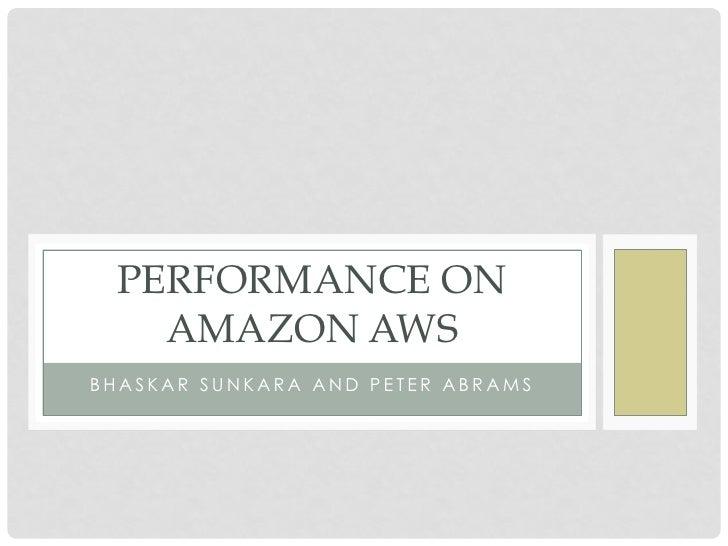 PERFORMANCE ON   AMAZON AWSBHASKAR SUNKARA AND PETER ABRAMS