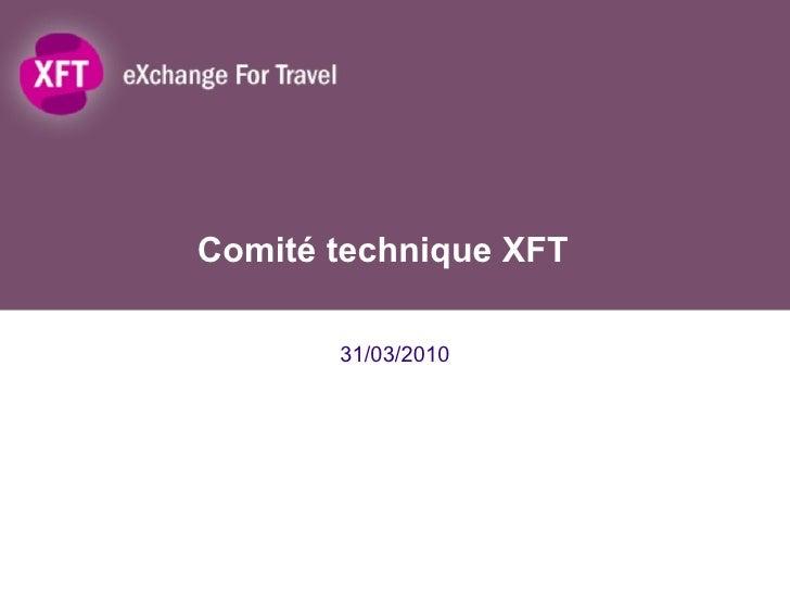 Comité technique XFT 31/03/2010
