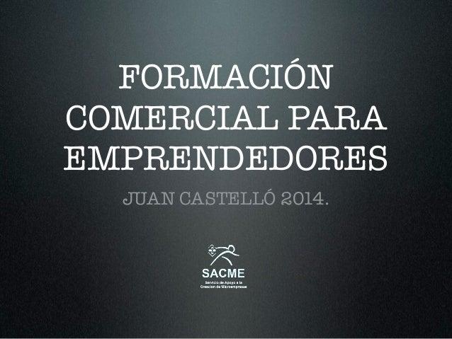 FORMACIÓN COMERCIAL PARA EMPRENDEDORES JUAN CASTELLÓ 2014.