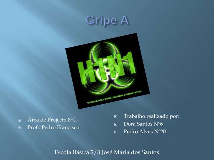 Gripe A <br />Trabalho realizado por:<br />Dora Santos Nº6<br />Pedro Alves Nº20<br />Área de Projecto 8ºC<br />Prof.: Ped...