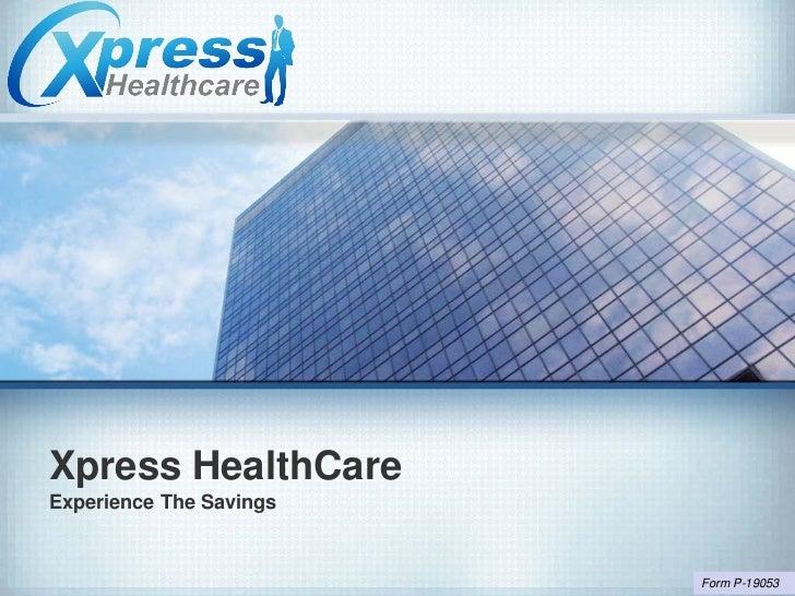 Xpress HealthCareExperience The Savings                         Form P-19053