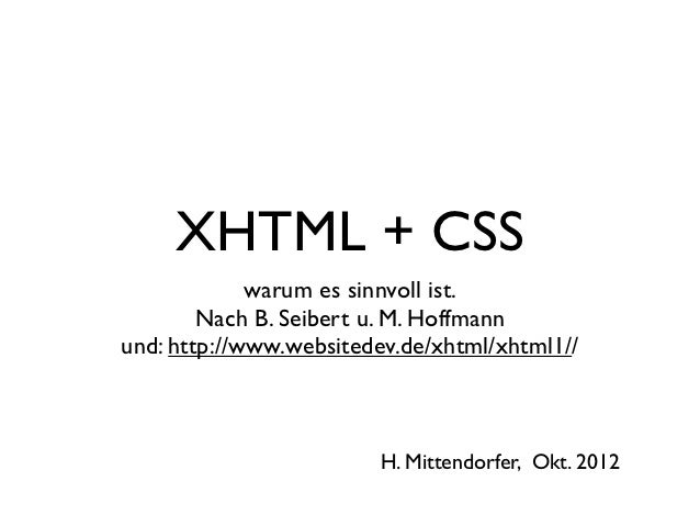 XHTML + CSS             warum es sinnvoll ist.        Nach B. Seibert u. M. Hoffmannund: http://www.websitedev.de/xhtml/xh...