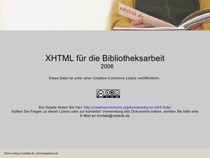 XHTML für die Bibliotheksarbeit 2006 Diese Datei ist unter einer Creative Commons Lizenz veröffentlicht.  Die Details find...