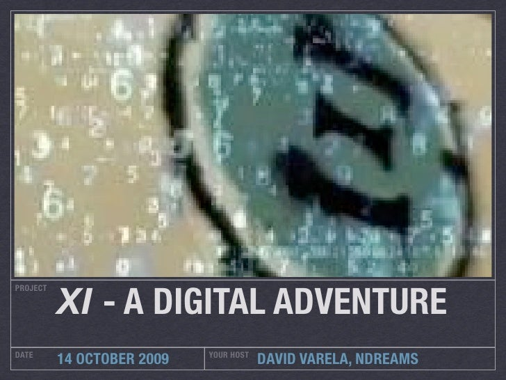 XI - A DIGITAL ADVENTURE PROJECT     DATE                        YOUR HOST           14 OCTOBER 2009               DAVID V...