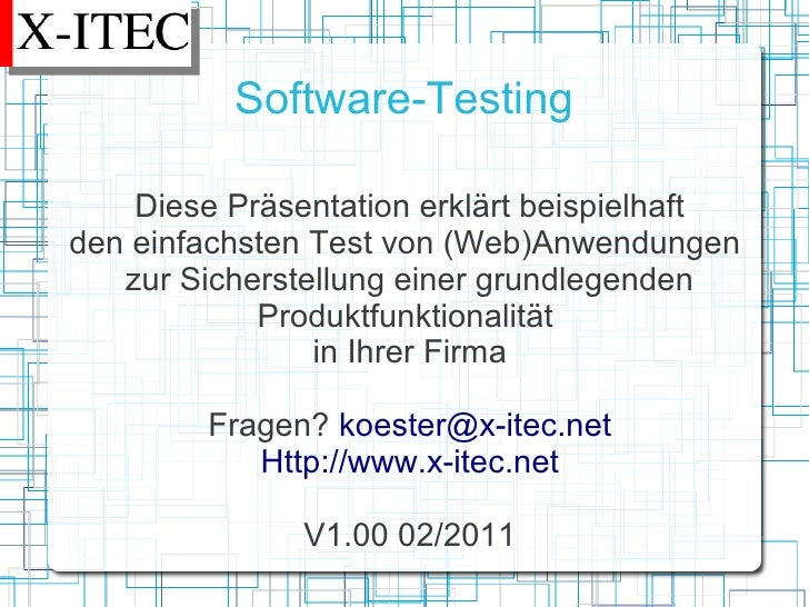Software-Testing    Diese Präsentation erklärt beispielhaftden einfachsten Test von (Web)Anwendungen   zur Sicherstellung ...