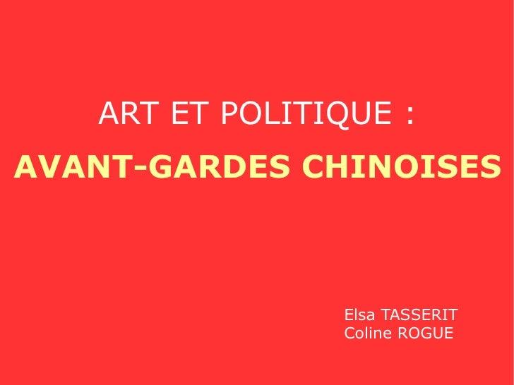 ART ET POLITIQUE : AVANT-GARDES CHINOISES Elsa TASSERIT Coline ROGUE