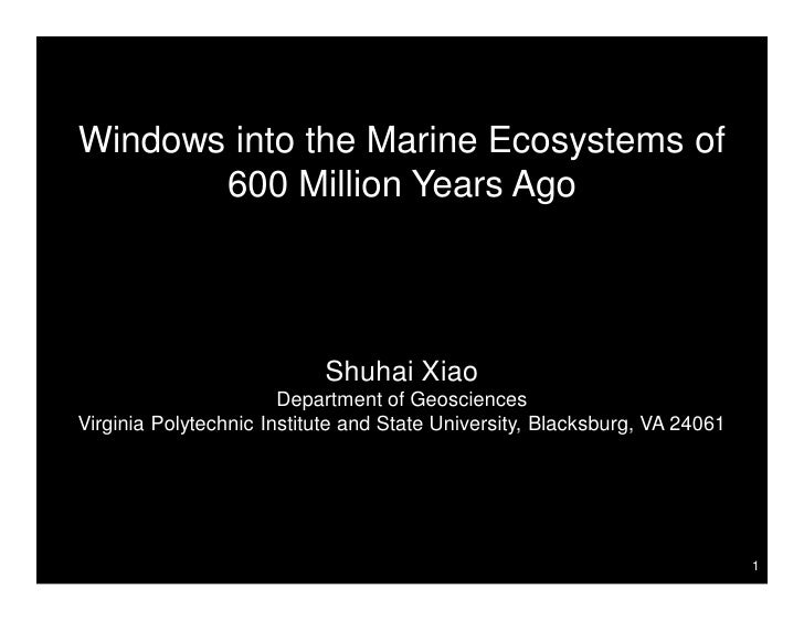 Windows into the Marine Ecosystems of       600 Million Years Ago                           Shuhai Xiao                   ...