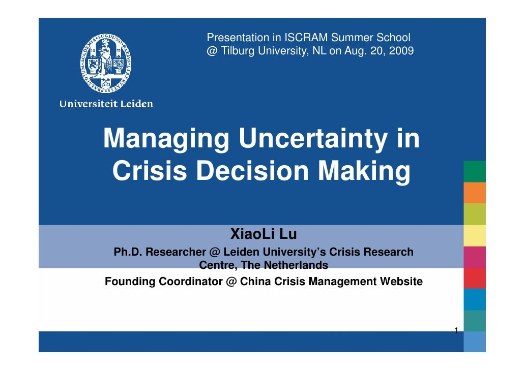 Presentation in ISCRAM Summer School                  @ Tilburg University, NL on Aug. 20, 2009     Managing Uncertainty i...