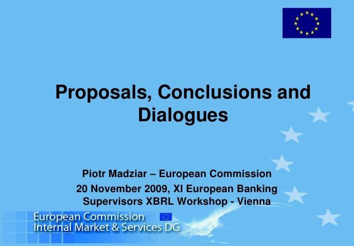 Proposals, Conclusions and Dialogues<br />Piotr Madziar – European Commission<br />20 November 2009, XI European Banking S...
