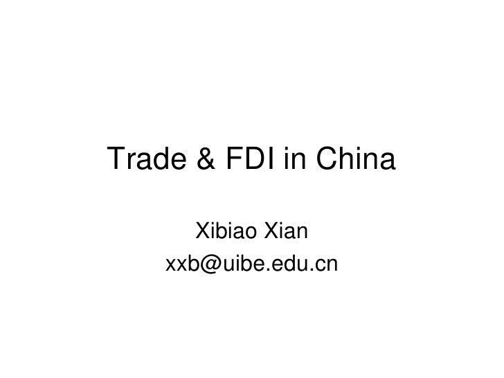 Trade & FDI in China       Xibiao Xian    xxb@uibe.edu.cn