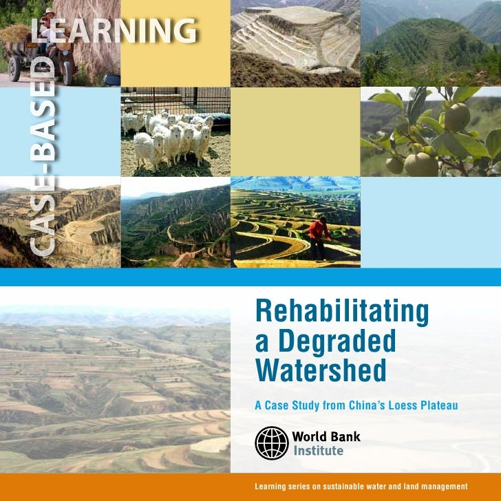Rehabilitatinga DegradedWatershedA Case Study from China's Loess PlateauLearning series on sustainable water and land mana...
