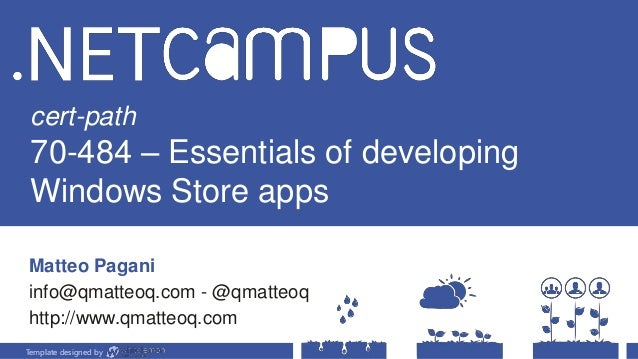 Template designed by cert-path 70-484 – Essentials of developing Windows Store apps Matteo Pagani info@qmatteoq.com - @qma...