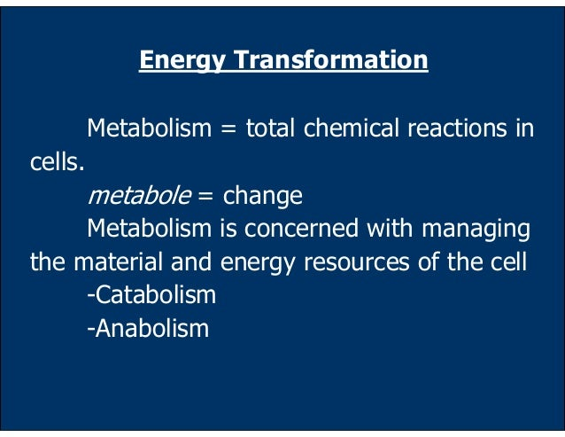 Energy Transformation         Metabolism = total chemical reactions incells.         metabole = change     Metabolism is c...