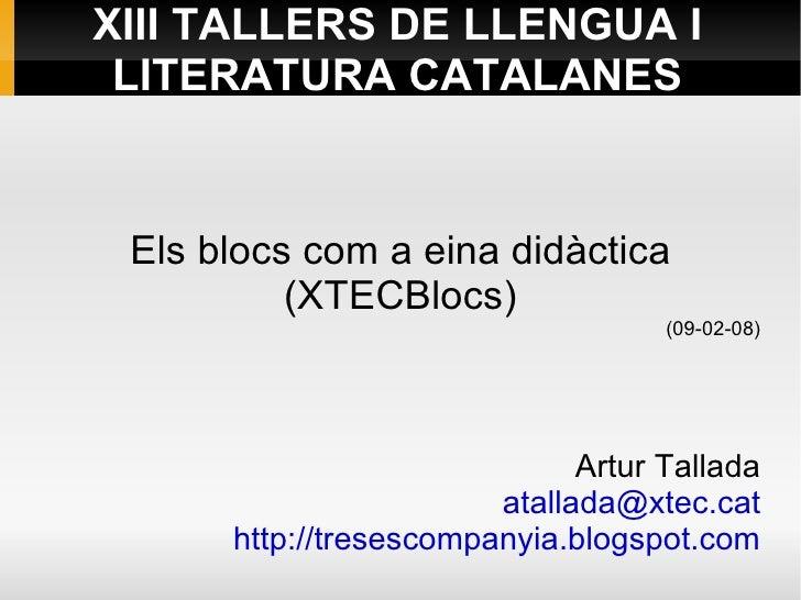 XIII TALLERS DE LLENGUA I  LITERATURA CATALANES    Els blocs com a eina didàctica           (XTECBlocs)                   ...