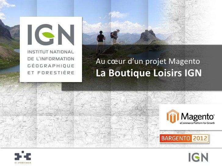 Au cœur d'un projet MagentoLa Boutique Loisirs IGN