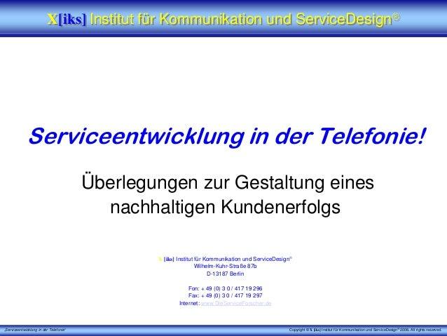 """""""Serviceentwicklung in der Telefonie"""" Copyright © X [iks] Institut für Kommunikation und ServiceDesign® 2008. All rights r..."""