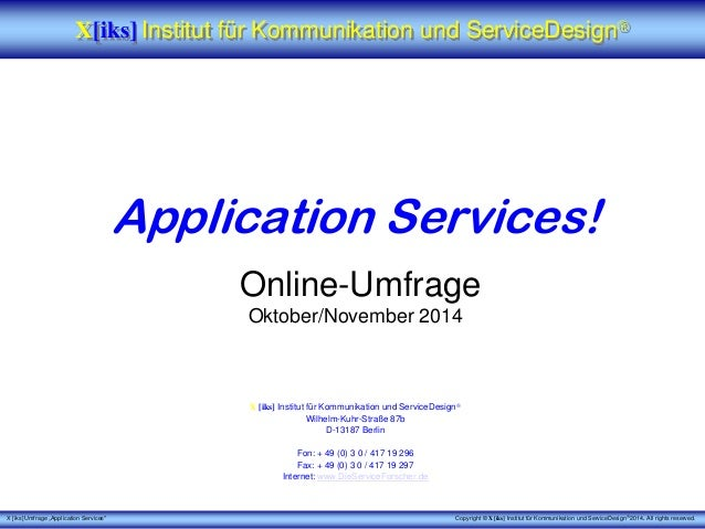 "X [iks] Umfrage ""Application Services""  Application Services!  Online-Umfrage  Oktober/November 2014  X[iks]Institut für K..."